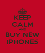 KEEP CALM AND BUY NEW IPHONE5 - Personalised Poster A4 size