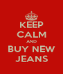 KEEP CALM AND BUY NEW JEANS - Personalised Poster A4 size