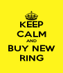 KEEP CALM AND BUY NEW RING - Personalised Poster A4 size