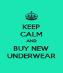 KEEP CALM AND BUY NEW UNDERWEAR - Personalised Poster A4 size