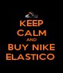 KEEP CALM AND BUY NIKE ELASTICO  - Personalised Poster A4 size