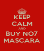 KEEP CALM AND BUY NO7 MASCARA - Personalised Poster A4 size