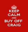 KEEP CALM AND BUY OFF  CRAIG - Personalised Poster A4 size