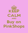 KEEP CALM AND Buy on PinkShops - Personalised Poster A4 size