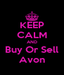 KEEP CALM AND Buy Or Sell Avon - Personalised Poster A4 size