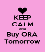 KEEP CALM AND Buy ORA Tomorrow - Personalised Poster A4 size