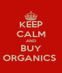 KEEP CALM AND BUY ORGANICS  - Personalised Poster A4 size