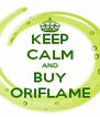 KEEP CALM AND BUY ORIFLAME - Personalised Poster A4 size