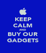KEEP CALM AND BUY OUR GADGETS - Personalised Poster A4 size