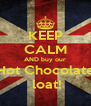 KEEP CALM AND buy our Hot Chocolate  loat! - Personalised Poster A4 size