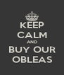 KEEP CALM AND BUY OUR OBLEAS - Personalised Poster A4 size