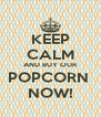 KEEP CALM AND BUY OUR POPCORN  NOW! - Personalised Poster A4 size