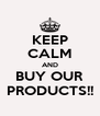 KEEP CALM AND BUY OUR PRODUCTS!! - Personalised Poster A4 size