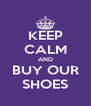 KEEP CALM AND BUY OUR SHOES - Personalised Poster A4 size