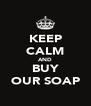 KEEP CALM AND BUY OUR SOAP - Personalised Poster A4 size