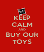 KEEP CALM AND BUY OUR TOYS - Personalised Poster A4 size