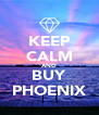 KEEP CALM AND BUY PHOENIX - Personalised Poster A4 size