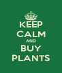KEEP CALM AND BUY PLANTS - Personalised Poster A4 size