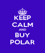 KEEP CALM AND BUY POLAR - Personalised Poster A4 size