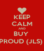 KEEP CALM AND BUY  PROUD (JLS)  - Personalised Poster A4 size