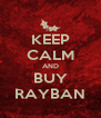 KEEP CALM AND BUY RAYBAN - Personalised Poster A4 size
