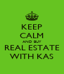KEEP CALM AND BUY REAL ESTATE WITH KAS - Personalised Poster A4 size