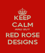 KEEP CALM AND BUY RED ROSE DESIGNS - Personalised Poster A4 size