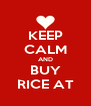 KEEP CALM AND BUY RICE AT - Personalised Poster A4 size