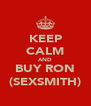 KEEP CALM AND BUY RON (SEXSMITH) - Personalised Poster A4 size