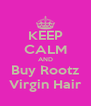 KEEP CALM AND Buy Rootz Virgin Hair - Personalised Poster A4 size