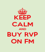 KEEP CALM AND BUY RVP ON FM - Personalised Poster A4 size