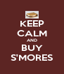 KEEP CALM AND BUY S'MORES - Personalised Poster A4 size