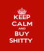 KEEP CALM AND BUY SHITTY  - Personalised Poster A4 size