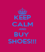KEEP CALM AND BUY  SHOES!!! - Personalised Poster A4 size