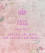 KEEP CALM AND BUY SHOES OR BAG OR SHOES OR BAG... - Personalised Poster A4 size