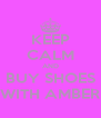 KEEP CALM AND BUY SHOES WITH AMBER - Personalised Poster A4 size