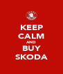 KEEP CALM AND BUY SKODA - Personalised Poster A4 size