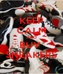 KEEP CALM AND BUY  SNEAKERS - Personalised Poster A4 size