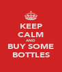 KEEP CALM AND BUY SOME BOTTLES - Personalised Poster A4 size