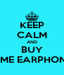 KEEP CALM AND BUY SOME EARPHONES - Personalised Poster A4 size