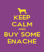 KEEP CALM AND BUY SOME ENACHE - Personalised Poster A4 size