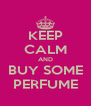KEEP CALM AND BUY SOME PERFUME - Personalised Poster A4 size