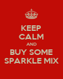 KEEP CALM AND BUY SOME SPARKLE MIX - Personalised Poster A4 size