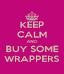 KEEP CALM AND BUY SOME WRAPPERS - Personalised Poster A4 size