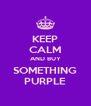 KEEP CALM AND BUY SOMETHING PURPLE - Personalised Poster A4 size
