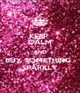 KEEP  CALM AND BUY SOMETHING  SPARKLY - Personalised Poster A4 size