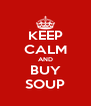 KEEP CALM AND BUY SOUP - Personalised Poster A4 size
