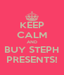 KEEP CALM AND BUY STEPH PRESENTS! - Personalised Poster A4 size