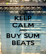 KEEP CALM AND BUY SUM BEATS - Personalised Poster A4 size
