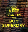 KEEP CALM AND BUY SUPERDRY - Personalised Poster A4 size